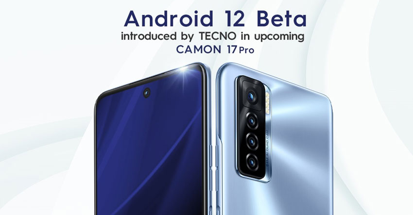 Tecno Camon 17 Pro will run Android 12 Beta out of the box –